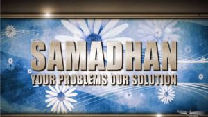 Samadhan – Your Problems Our Solutions